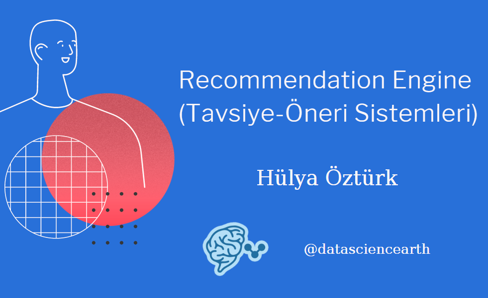 Recommendation Engine (Tavsiye-Öneri Sistemleri)